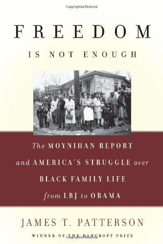 Freedom Is Not Enough: The Moynihan Report and America's Struggle over Black Family Life--from LBJ to Obama (0465013570) by James T. Patterson