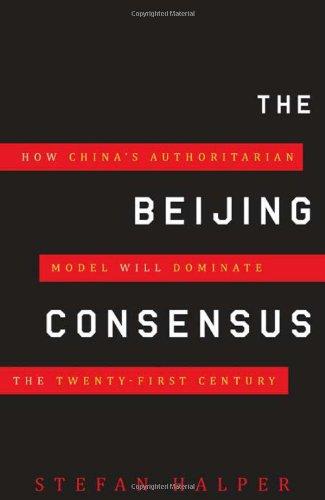9780465013616: The Beijing Consensus: How China's Authoritarian Model Will Dominate the 21st Century