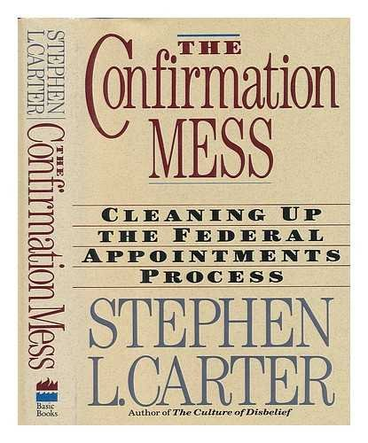 9780465013647: The Confirmation Mess: Cleaning Up The Federal Appointments Process
