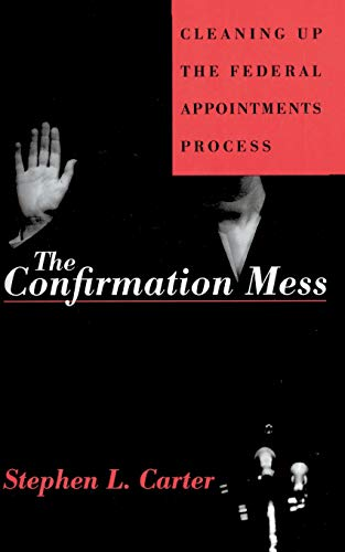 9780465013654: The Confirmation Mess: Cleaning Up The Federal Appointments Process