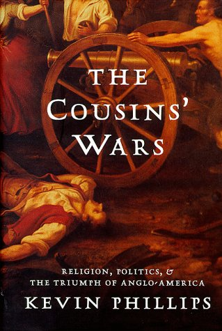 9780465013692: The Cousins' Wars: Religion, Politics, Civil Warfare and the Triumph of Anglo-America