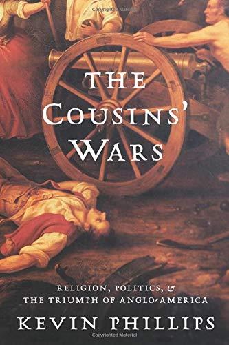 9780465013708: The Cousins' Wars: Religion, Politics, Civil Warfare, And The Triumph Of Anglo-America