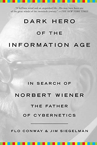 9780465013715: Dark Hero of the Information Age: In Search of Norbert Weiner the Father of Cybernetics