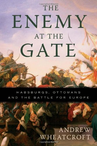 9780465013746: The Enemy at the Gate: Habsburgs, Ottomans, and the Battle for Europe