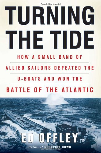 9780465013975: Turning the Tide: How a Small Band of Allied Sailors Defeated the U-boats and Won the Battle of the Atlantic