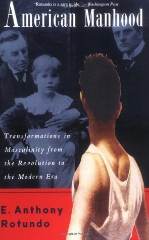 9780465014095: American Manhood: Transformations In Masculinity From The Revolution To The Modern Era