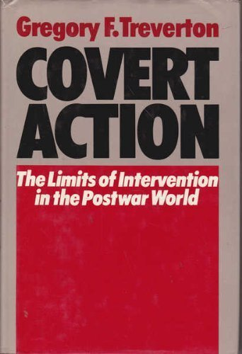 Covert Action: The Limits of Intervention in the Postwar World: Treverton, Gregory F.