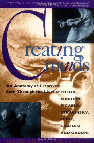 9780465014545: Creating Minds: An Anatomy of Creativity As Seen Through the Lives of Freud, Einstein, Picasso, Stravinsky, Eliot, Graham, and Gandhi