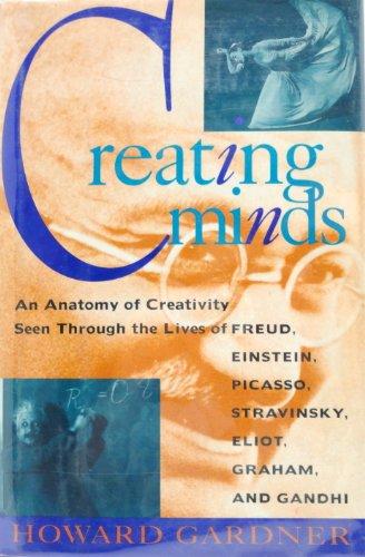 9780465014552: Creating Minds: An Anatomy of Creativity Seen Through the Lives of Freud, Einstein, Picasso, Stravinksy, Eliot, Graham, and Gandhi