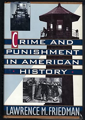 Crime and Punishment in American History.: FRIEDMAN, LAWRENCE M.