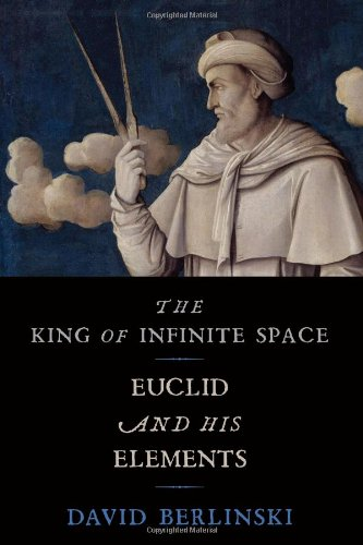 The King of Infinite Space: Euclid and His Elements (046501481X) by David Berlinski