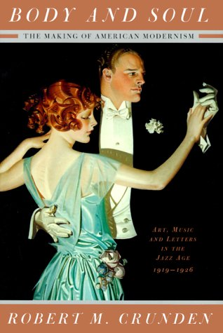 9780465014842: Body And Soul: The Making Of American Modernism: Art, Music And Letters In The Jazz Age 1919-1926