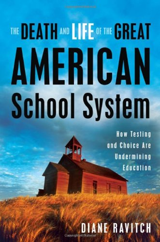 9780465014910: The Death and Life of the Great American School System: How Testing and Choice Are Undermining Education