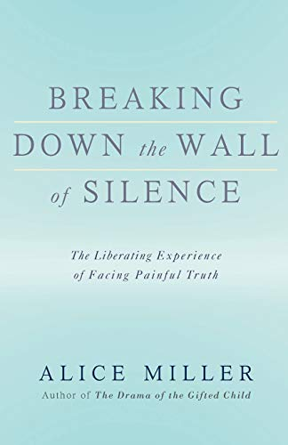 9780465015047: Breaking Down the Wall of Silence: The Liberating Experience of Facing Painful Truth