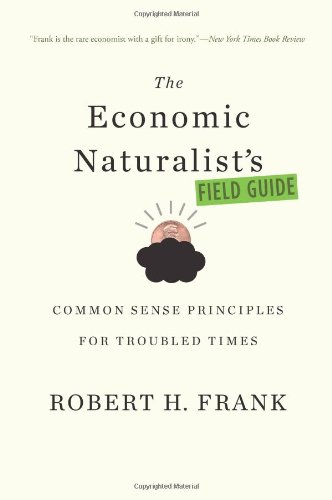 9780465015115: The Economic Naturalist's Field Guide: Common Sense Principles for Troubled Times