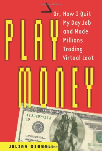 9780465015351: Play Money: Or, How I Quit My Day Job and Made Millions Trading Virtual Loot