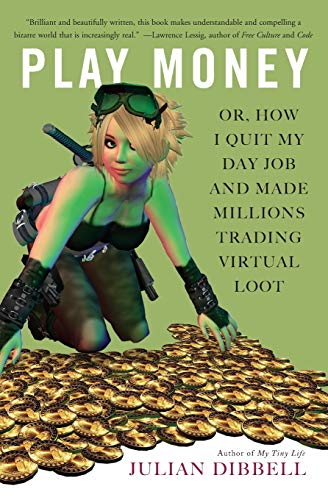 9780465015368: Play Money: Or, How I Quit My Day Job and Made Millions Trading Virtual Loot