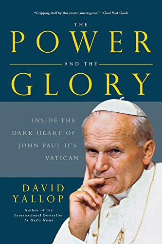 The Power and the Glory: Inside the Dark Heart of Pope John Paul II's Vatican (0465015425) by David Yallop