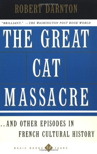 9780465015566: The Great Cat Massacre: And Other Episodes in French Cultural History (Basic Books classics)