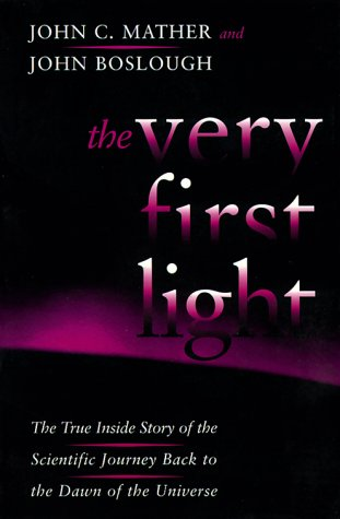 The Very First Light: The True Inside Story Of The Scientific Journey Back To The Dawn Of The Uni...