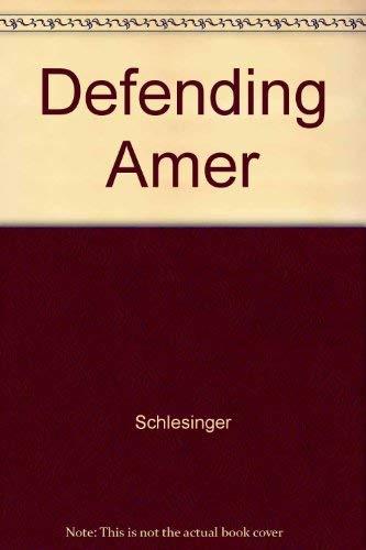 Defending America: James R. Schlesinger; Robert Conquest; Theodore Draper