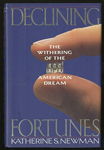 Declining Fortunes: The Withering of the American Dream: Newman, Katherine S.