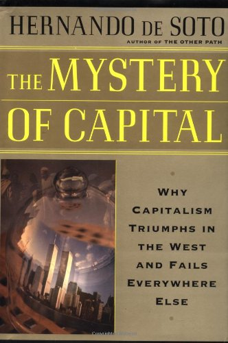 9780465016143: The Mystery Of Capital Why Capitalism Succeeds In The West And Fails Everywhere Else