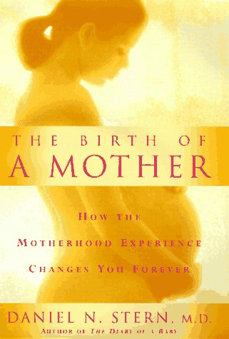 9780465016211: The Birth Of A Mother: How The Motherhood Experience Changes You Forever