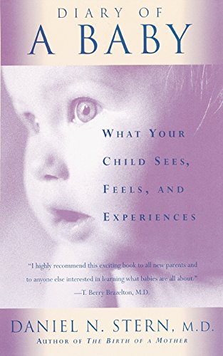 Diary Of A Baby: What Your Child Sees, Feels, And Experiences: Stern, Daniel N.