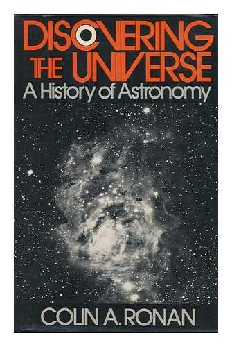 Discovering the Universe: A History of Astronomy: Colin A. Ronan
