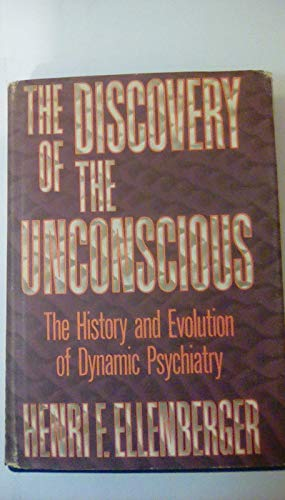 The Discovery of the UnconsciousL The History and Evolution of Dynamic Psychiatry
