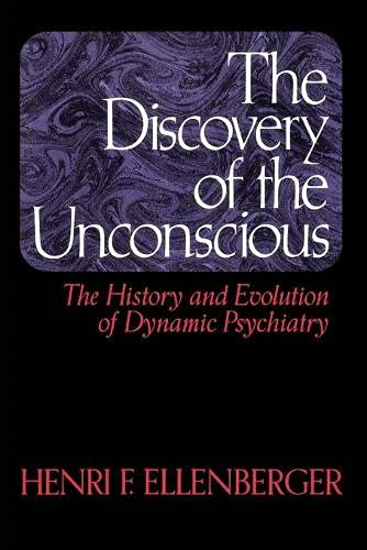 9780465016730: The Discovery of the Unconscious: The History and Evolution of Dynamic Psychiatry