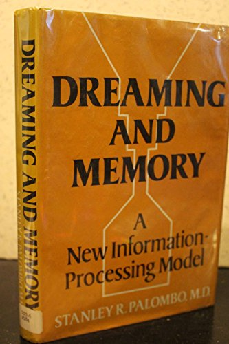 Dreaming and Memory: A New Information-Processing Model: Palombo, Stanley R.
