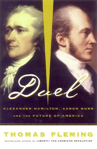 DUEL; ALEXANDER HAMILTON, AARON BURR, AND THE FUTURE OF AMERICA.