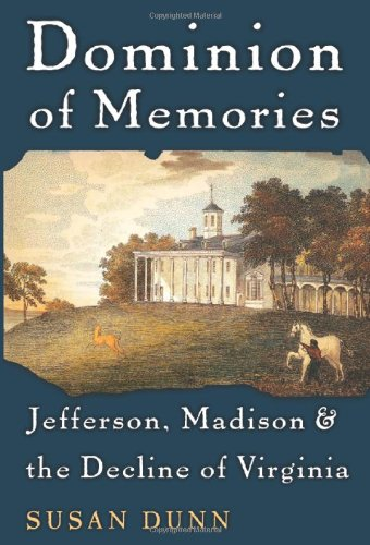 Dominion Of Memories : Jefferson , Madison And The Decline Of Virginia: Dunn , Susan