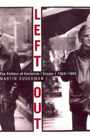 Left out : the politics of exclusion : essays, 1964-1999.: Duberman, Martin B.