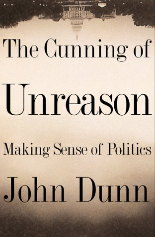 9780465017478: The Cunning Of Unreason Making Sense Of Politics