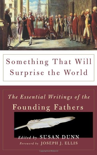 9780465017799: Something That Will Surprise the World: The Essential Writings of the Founding Fathers