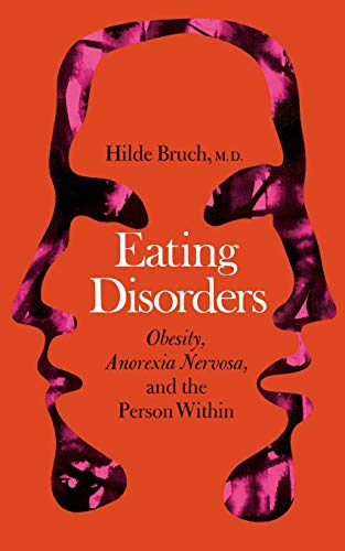 Eating Disorders: Obesity, Anorexia Nervosa, And The Person Within: Bruch, Hilde