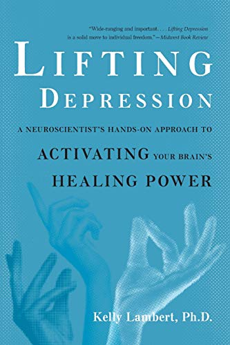 9780465018147: Lifting Depression: A Neuroscientist's Hands-On Approach to Activating Your Brain's Healing Power