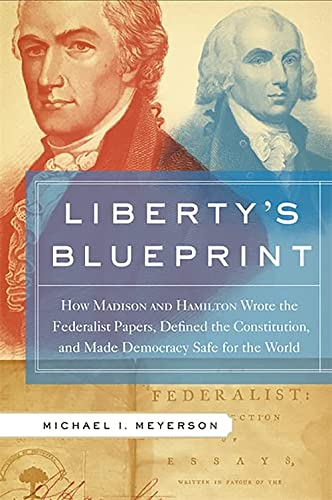 Liberty's Blueprint : How Madison and Hamilton: Michael Meyerson