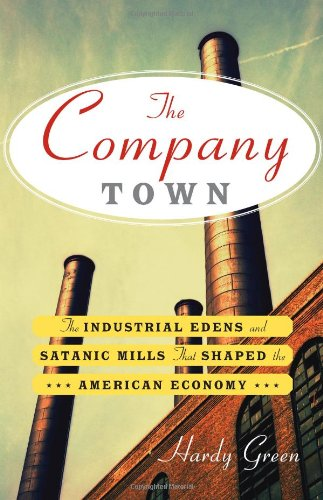 9780465018260: The Company Town: The Industrial Edens and Satanic Mills That Shaped the American Economy