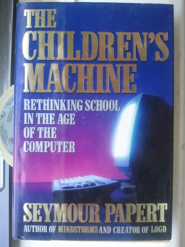 9780465018307: The Children's Machine: Bringing the Computer Revolution to Our Schools