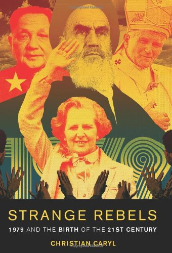 9780465018383: Strange Rebels: 1979 and the Birth of the 21st Century
