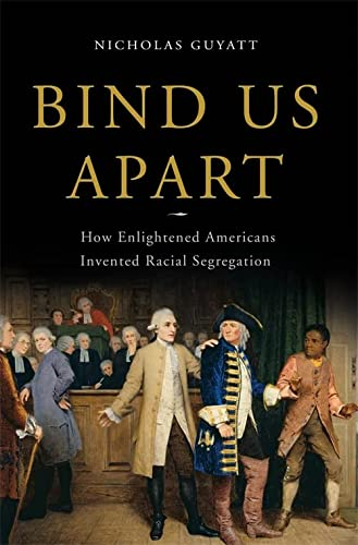 9780465018413: Bind Us Apart: How Enlightened Americans Invented Racial Segregation