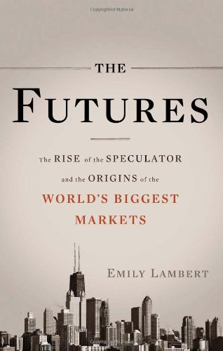 9780465018437: The Futures: The Rise of the Speculator and the Origins of the World's Biggest Markets
