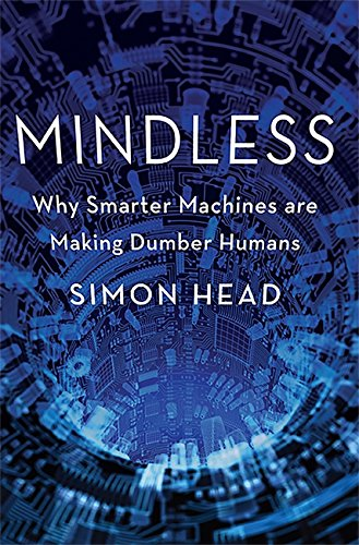 9780465018444: Mindless: Why Smarter Machines Are Making Dumber Humans