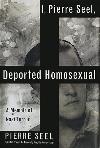 9780465018482: I, Pierre Seel, Deported Homosexual: A Memoir of Nazi Terror