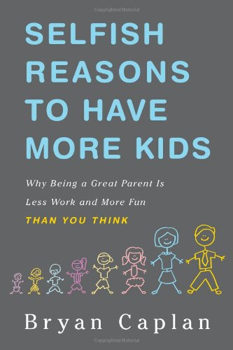 9780465018673: Selfish Reasons to Have More Kids: Why Being a Great Parent is Less Work and More Fun Than You Think
