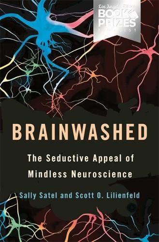9780465018772: Brainwashed: The Seductive Appeal of Mindless Neuroscience